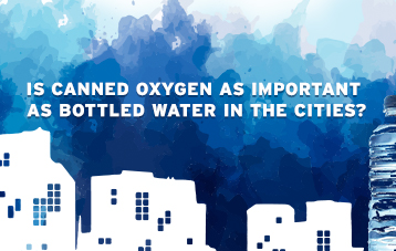 Is Canned oxygen as important as bottled water in the cities?
